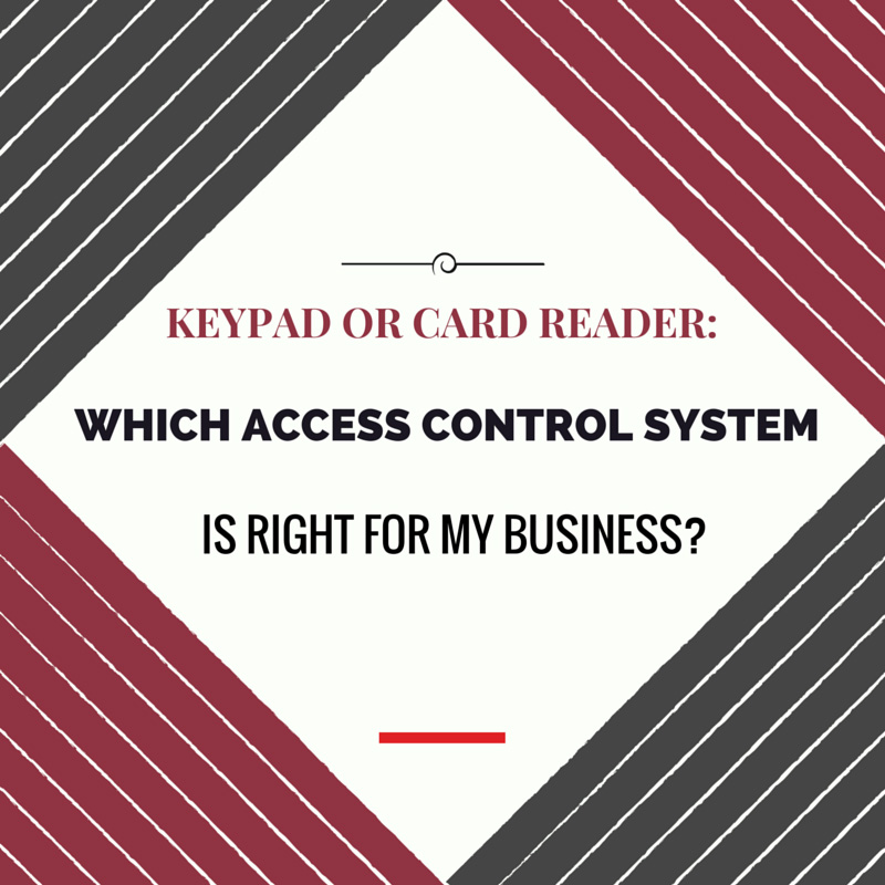 KEYPAD OR CARD READER WHICH ACCESS CONTROL SYSTEM IS RIGHT FOR MY BUSINESS