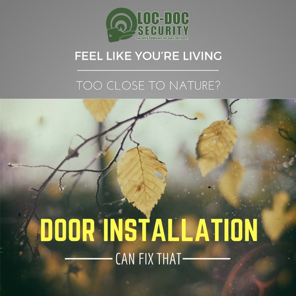 Feel Like You're Living too Close to Nature? Door Installation Can Fix That